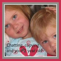 Chatting, copying and your 2 year old