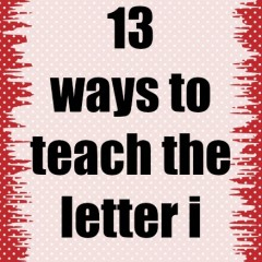 13 Ways to teach the Letter i