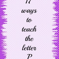 17 Ways to teach the Letter P